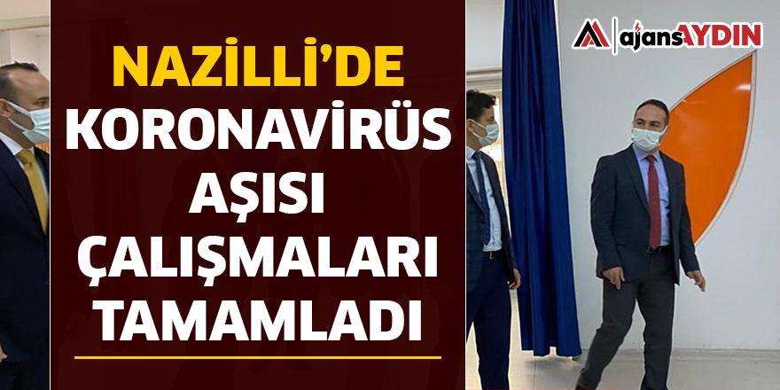 NAZİLLİ'DE KORONAVİRÜS AŞISI ÇALIŞMALARI TAMAMLANDI