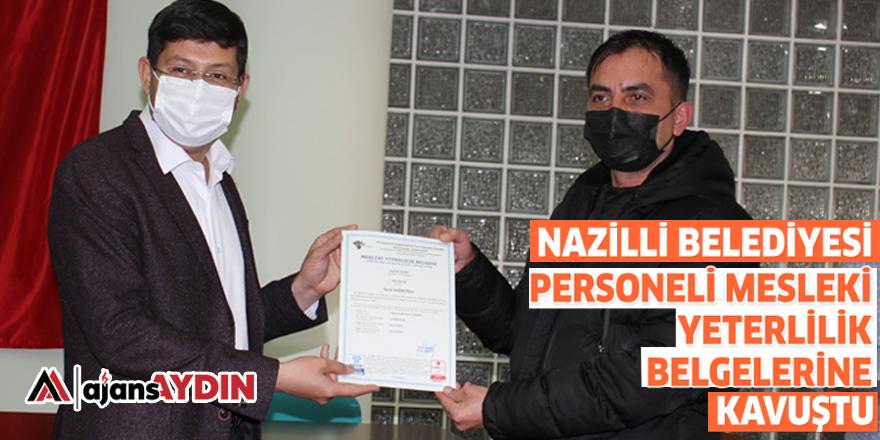 Nazilli Belediyesi personeli Mesleki Yeterlilik Belgelerine kavuştu
