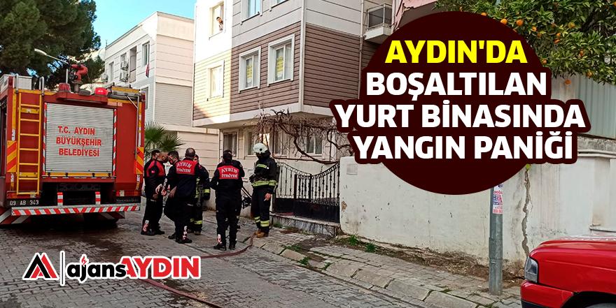 AYDIN'DA BOŞALTILAN YURT BİNASINDA YANGIN PANİĞİ