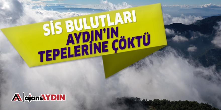 SİS BULUTLARI AYDIN'IN TEPELERİNE ÇÖKTÜ