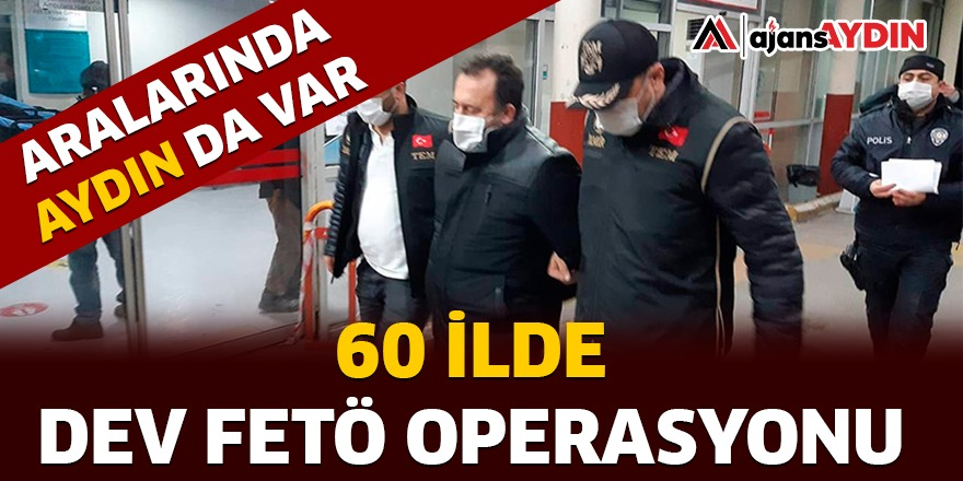 60 İLDE DEV FETÖ OPERASYONU