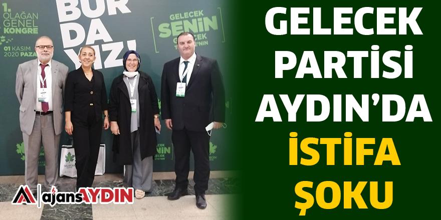 GELECEK PARTİSİ AYDIN'DA İSTİFA ŞOKU