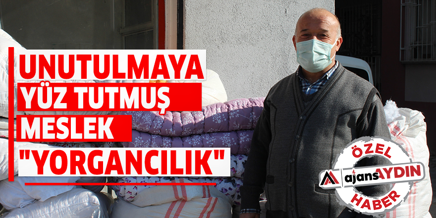"""UNUTULMAYA YÜZ TUTMUŞ MESLEK """"YORGANCILIK"""""""