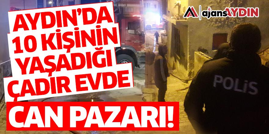 Aydın'da 10 kişinin yaşadığı çadır evde can pazarı