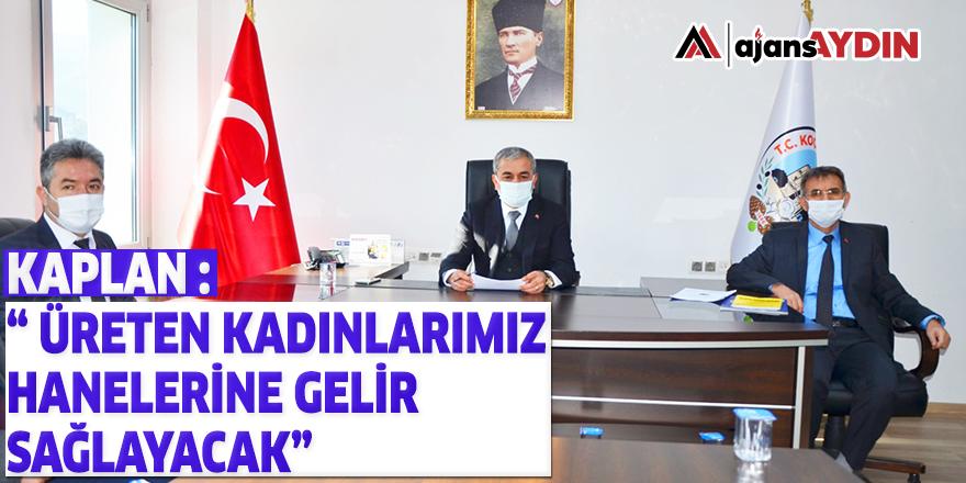 """"""" ÜRETEN KADINLARIMIZ HANELERİNE GELİR SAĞLAYACAK"""""""