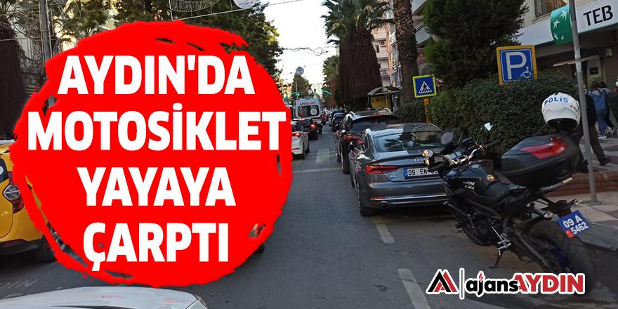 Aydın'da motosiklet yayaya çarptı