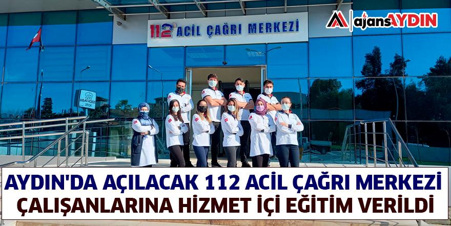Aydın'da açılacak 112 Acil Çağrı Merkezi  çalışanlarına hizmet içi eğitim verildi