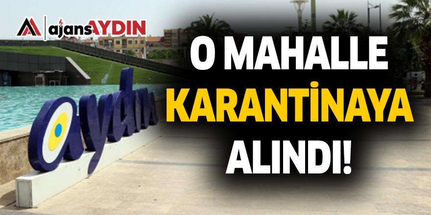 O MAHALLE KARANTİNAYA ALINDI