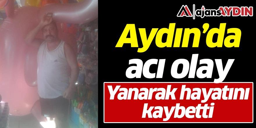 Aydın'da acı olay.. Yanarak hayatını kaybetti