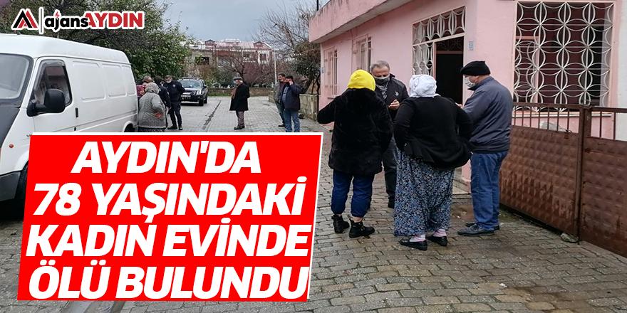 Aydın'da 78 yaşındaki kadın evinde ölü bulundu