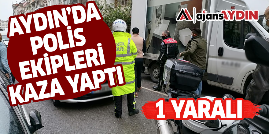 AYDIN'DA POLİS EKİPLERİ KAZA YAPTI