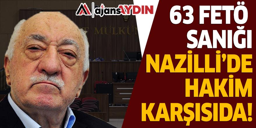 63 FETÖ SANIĞI NAZİLLİ'DE HAKİM KARŞISINDA
