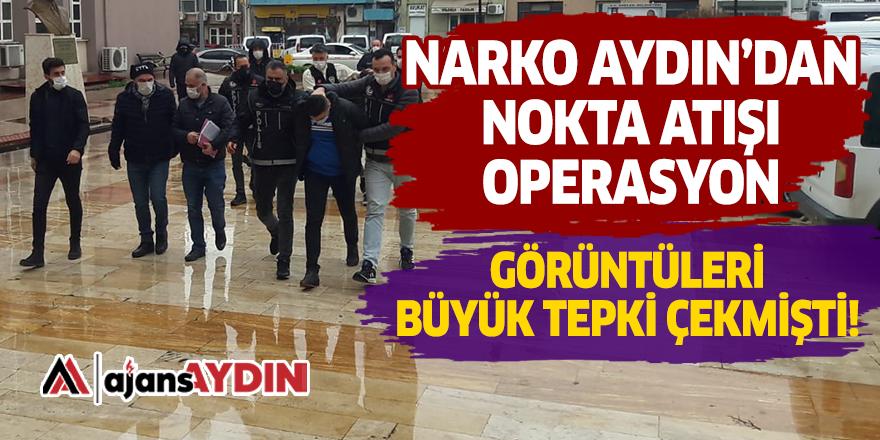 NARKO AYDIN'DAN NOKTA ATIŞI OPERASYON