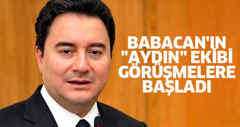"""BABACAN'IN """"AYDIN"""" EKİBİ GÖRÜŞMELERE BAŞLADI"""