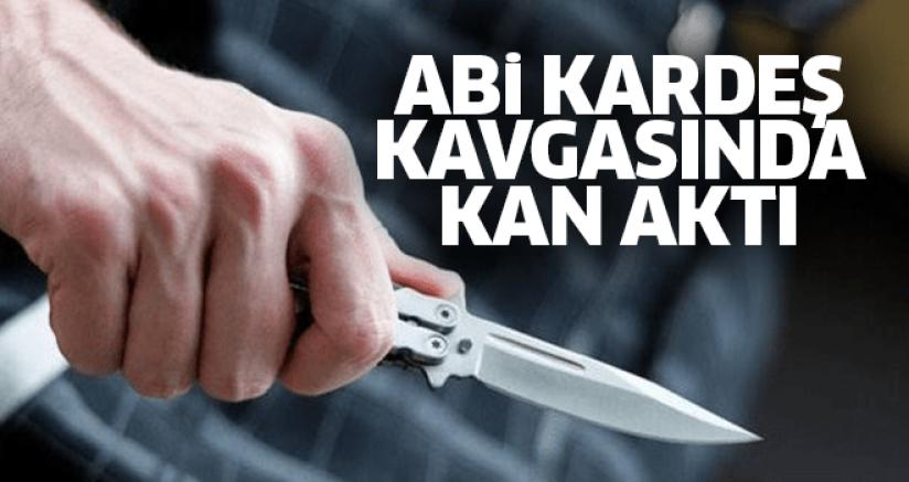 ABİ KARDEŞ KAVGASINDA KAN AKTI