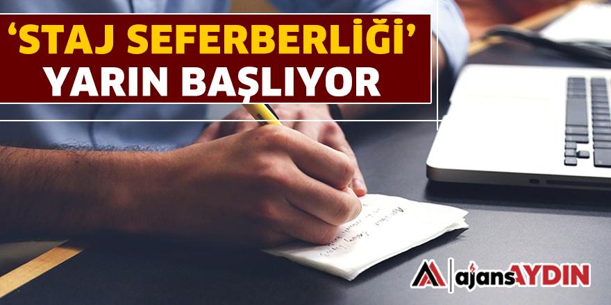 'STAJ SEFERBERLİĞİ' YARIN BAŞLIYOR