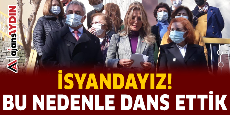 """""""İSYANDAYIZ BU NEDENLE DANS ETTİK"""""""