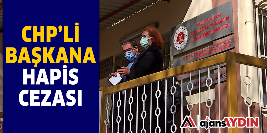 CHP'Lİ BAŞKANA HAPİS CEZASI