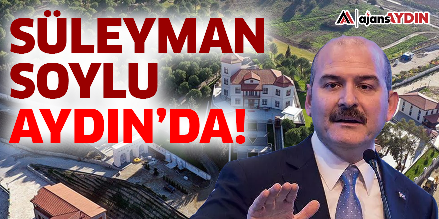 Süleyman Soylu Aydın'da!