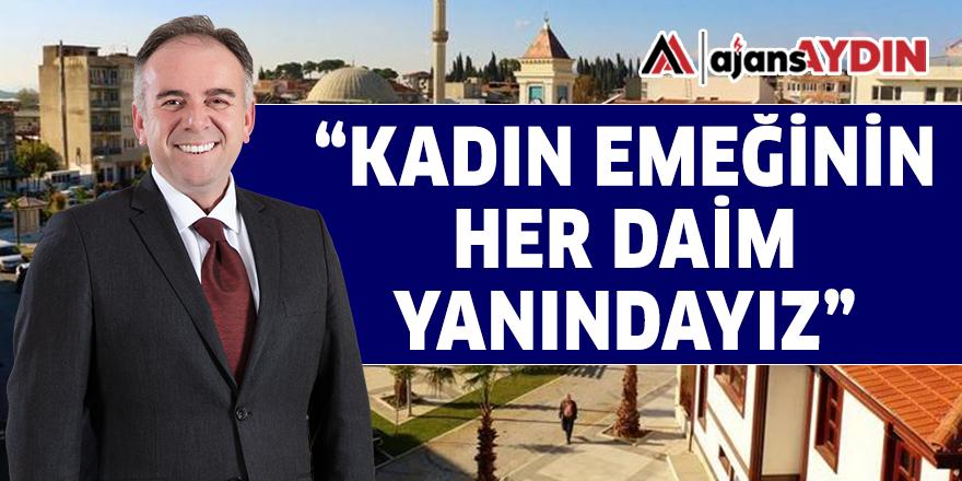 """""""KADIN EMEĞİNİN HER DAİM YANINDAYIZ"""""""