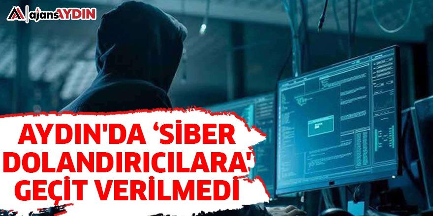 AYDIN'DA 'SİBER DOLANDIRICILARA' GEÇİT VERİLMEDİ