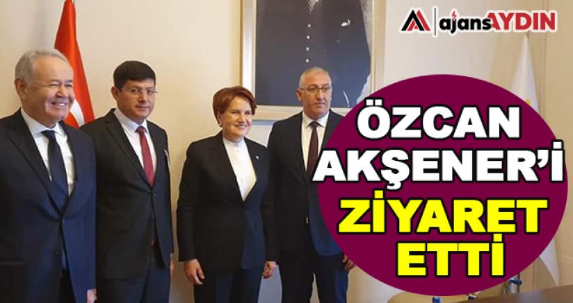 Özcan Akşener'i Ziyaret Etti