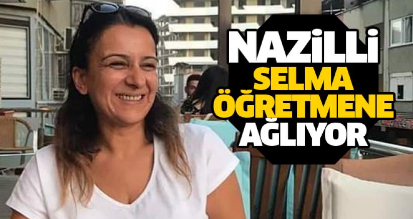 Nazilli Selma Öğretmene Ağlıyor