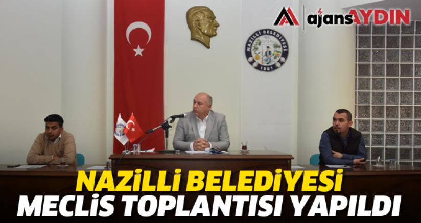 Nazilli Belediyesi Meclis Toplantısı yapıldı