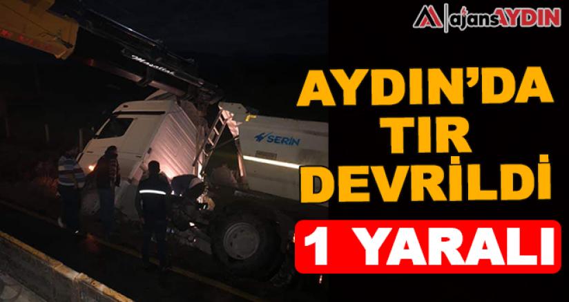 Aydın'da tır devrildi 1 yaralı