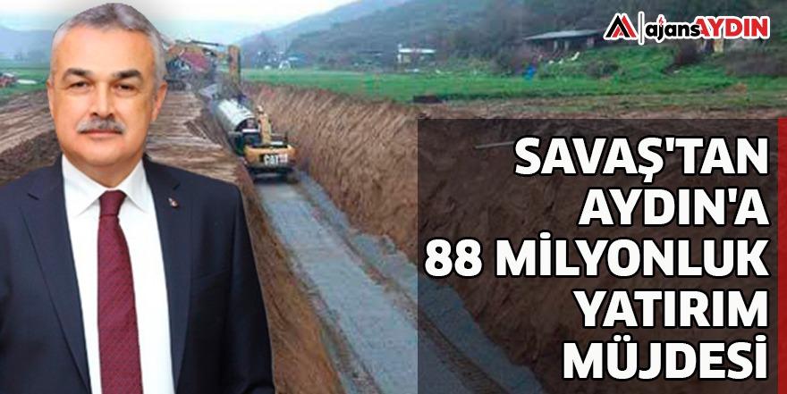 SAVAŞ'TAN AYDIN'A 88 MİLYONLUK YATIRIM MÜJDESİ