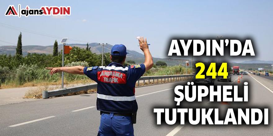 AYDIN'DA 244 ŞÜPHELİ TUTUKLANDI