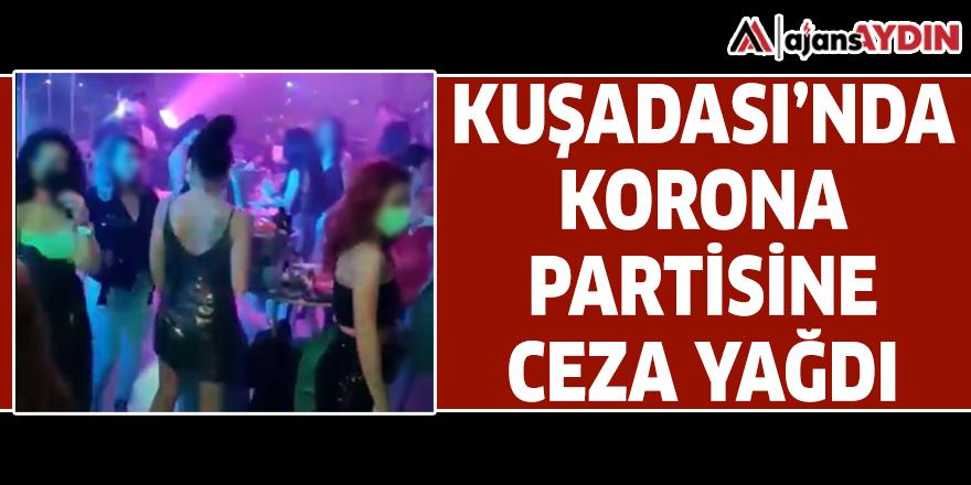 KUŞADASI'NDA KORONA PARTİSİNE CEZA YAĞDI