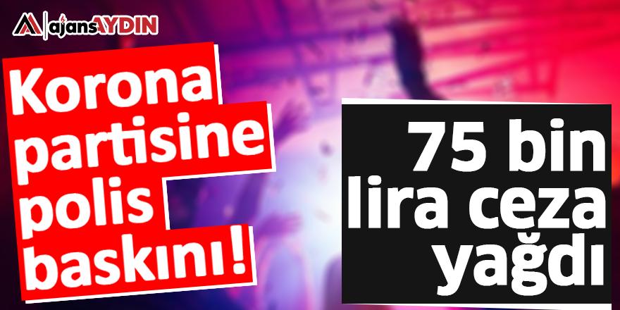 KORONA PARTİSİNE POLİS BASKINI