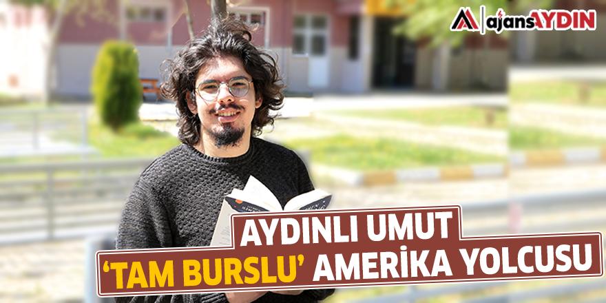 AYDINLI UMUT 'TAM BURSLU' AMERİKA YOLCUSU