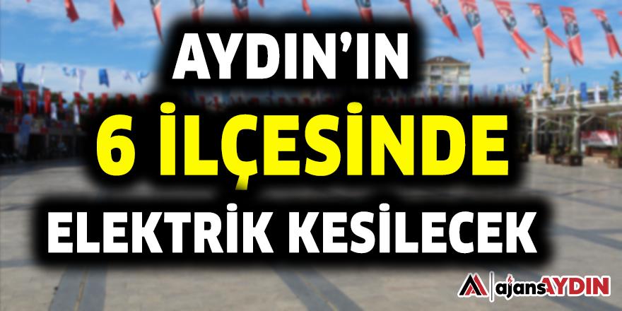 AYDIN'IN 6 İLÇESİNDE ELEKTRİK KESİLECEK