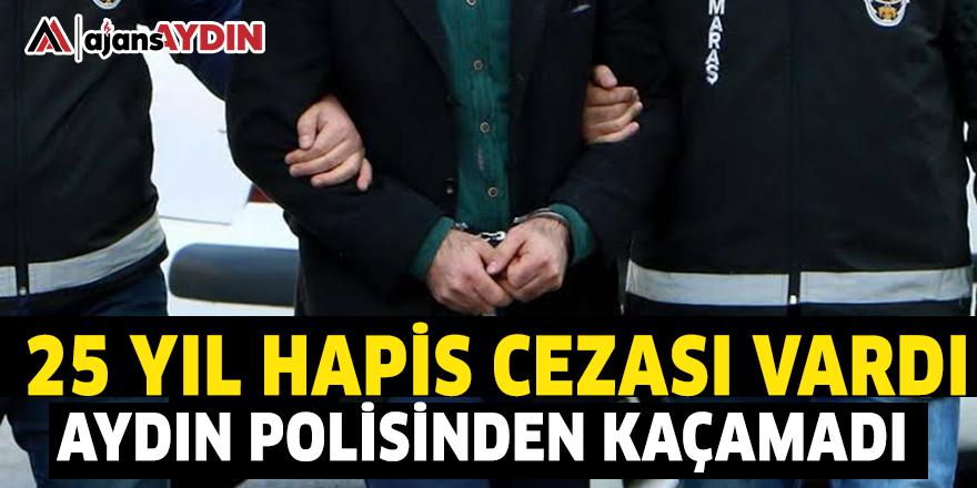 25 YIL HAPIS CEZASI VARDI AYDIN POLİSİNDEN KAÇAMADI