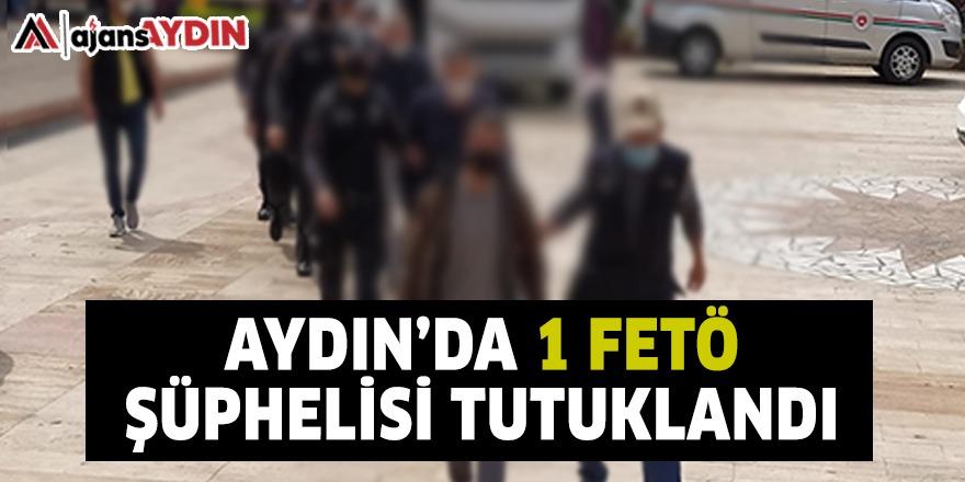 AYDIN'DA 1 FETÖ ŞÜPHELİSİ TUTUKLANDI
