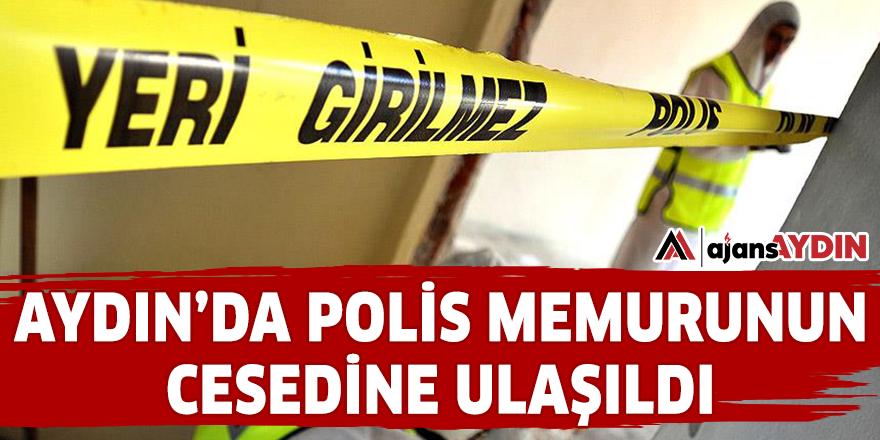 AYDIN'DA POLİS MEMURUNUN CESEDİNE ULAŞILDI