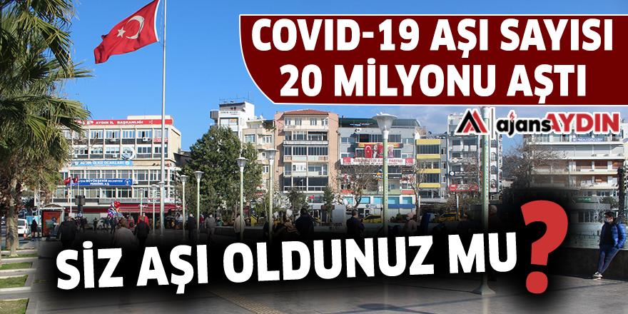 COVID-19 AŞI SAYISI 20 MİLYONU AŞTI