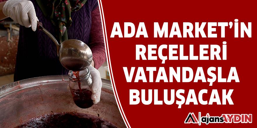 ADA MARKET'İN REÇELLERİ VATANDAŞLA BULUŞACAK