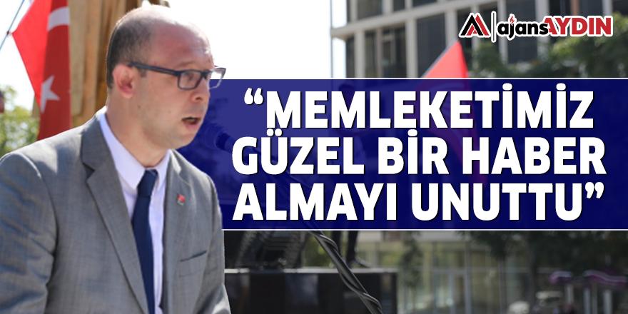 """""""MEMLEKETİMİZ GÜZEL BİR HABER ALMAYI UNUTTU"""""""