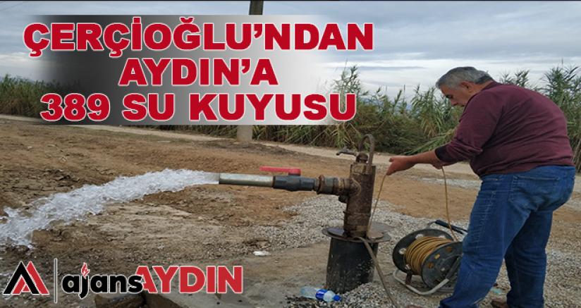 Çerçioğlu'ndan Aydın'a 389 Su Kuyusu