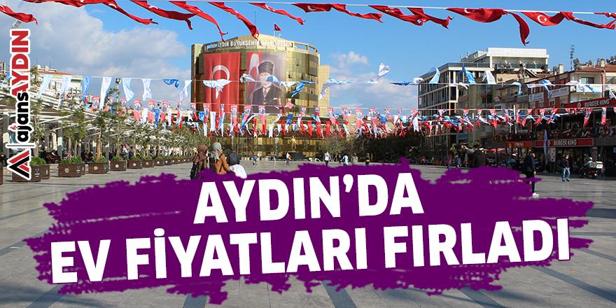 AYDIN'DA EV FİYATLARI FIRLADI