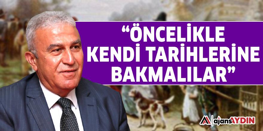 """""""ÖNCELİKLE KENDİ TARİHLERİNE BAKMALILAR"""""""
