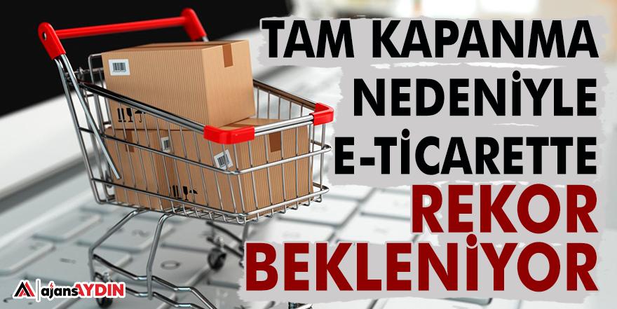 TAM KAPANMA NEDENİYLE E-TİCARETTE REKOR BEKLENİYOR