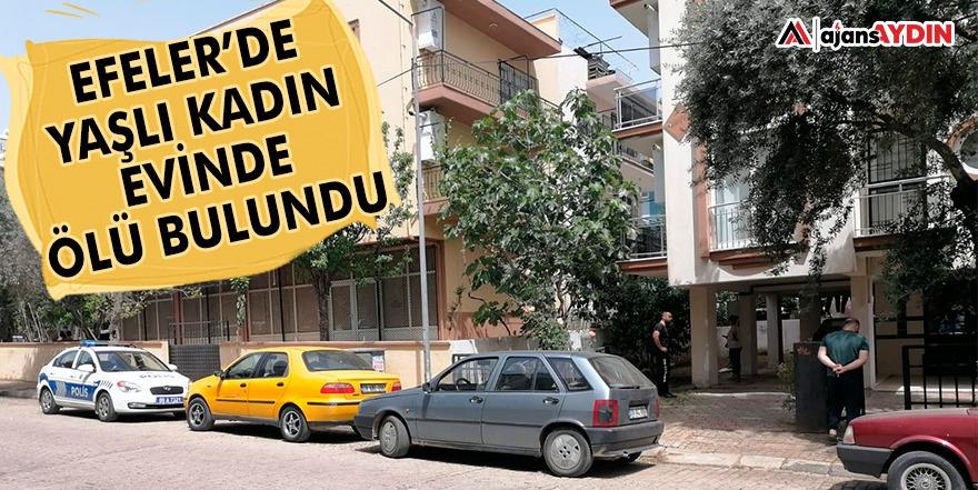 EFELER'DE YAŞLI KADIN EVİNDE ÖLÜ BULUNDU