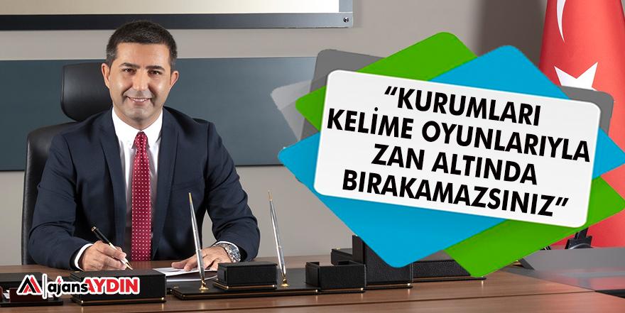 """""""KURUMLARI KELİME OYUNLARIYLA ZAN ALTINDA BIRAKAMAZSINIZ"""""""