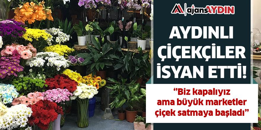 Aydınlı çiçekçiler isyan etti!