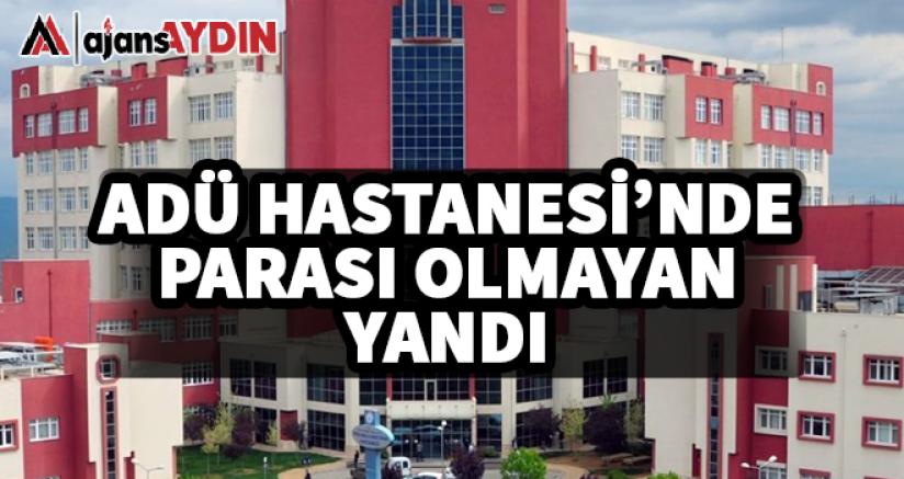 ADÜ Hastanesi'nde parası olmayan yandı
