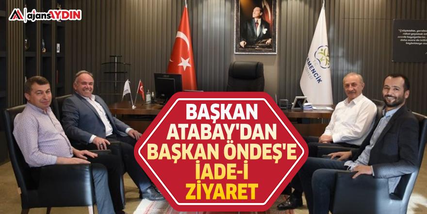BAŞKAN ATABAY'DAN BAŞKAN ÖNDEŞ'E İADE-İ ZİYARET
